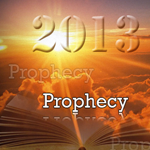 Incredible Prophecies fulfilled in 2013
